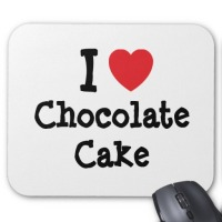 I love chocolate cake!